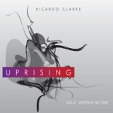 Uprising - Vol. 2 Wasting No Time Lyrics Ricardo Clarke