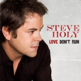 Love Don't Run Lyrics Steve Holy