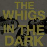 In The Dark Lyrics The Whigs