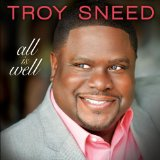 All Is Well Lyrics Troy Sneed