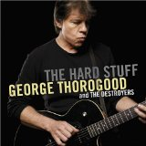 The Hard Stuff Lyrics George Thorogood And The Destroyers