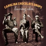 Leaving Eden Lyrics Carolina Chocolate Drops