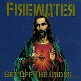 Get off the Cross, We Need the Wood for the Fire Lyrics Firewater