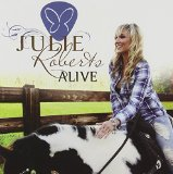 Alive Lyrics Julie Roberts