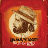 Truth Be Sold Lyrics Leeroy Stagger