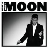 Here's Willy Moon Lyrics Willy Moon