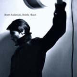 Brittle Heart (Single) Lyrics Brett Anderson