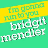 I'm Gonna Run To You (Single) Lyrics Bridgit Mendler