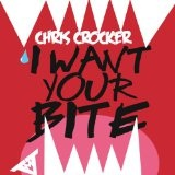 I Want Your Bite (Single) Lyrics Chris Crocker
