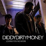 Loving You No More (Single) Lyrics Diddy - Dirty Money