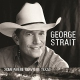 Somewhere Down In Texas Lyrics George Strait