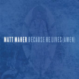 Because He Lives (Amen) [Single] Lyrics Matt Maher