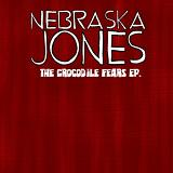 The Crocodile Fears (EP) Lyrics Nebraska Jones