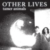 Tamer Animals Lyrics Other Lives