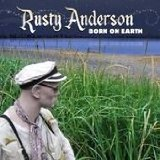 Born On Earth Lyrics Rusty Anderson
