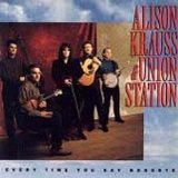 Every Time You Say Goodbye Lyrics Alison Krauss