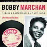There Is Something On Your Mind: Greatest Hits Lyrics Bobby Marchan