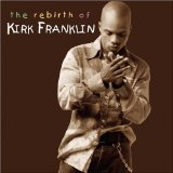 The Rebirth Of Kirk Franklin Lyrics Franklin Kirk
