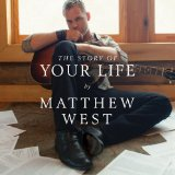 Story Of Your Life Lyrics Matthew West