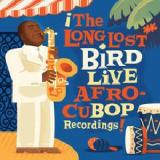 The Long Lost Bird Live Afro-CuBop Recordings Lyrics Charlie Parker