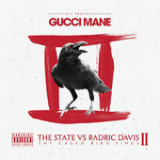 The State Vs Radric Davis: The Caged Bird Sings Lyrics Gucci Mane