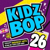 Kidz Bop 26 Lyrics Kidz Bop Kids