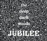 Jubilee Lyrics The Deep Dark Woods