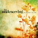 Almost Alive Lyrics The Undeserving