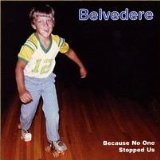 Because No One Stopped Us Lyrics Belvedere
