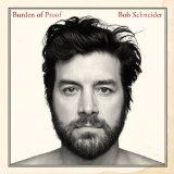 Burden of Proof Lyrics Bob Schneider