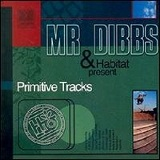 Mr. Dibbs and Habitat Present Primitive Tracks Lyrics Mr. Dibbs