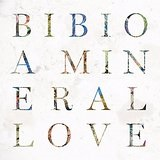 A Mineral Love Lyrics Bibio