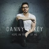 Hope in Front of Me Lyrics Danny Gokey