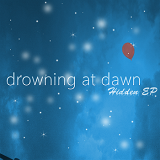 Hidden EP Lyrics Drowning At Dawn
