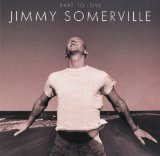 Dare To Love Lyrics Jimmy Somerville