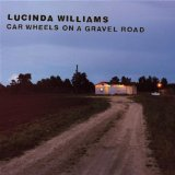 Car Wheels on a Gravel Road Lyrics Lucinda Williams
