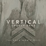 The Rock Won't Move Lyrics Vertical Church Band