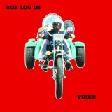 Trike Lyrics Bob Log III