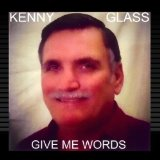 Give Me Words Lyrics Kenny Glass