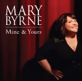 Mine & Yours Lyrics Mary Byrne