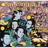 CYCLONE RAYMOND Lyrics Mental As Anything