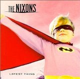 Latest Thing Lyrics Nixons