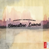Dimestore Lovers Lyrics Robert Armstrong