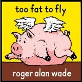 Too Fat To Fly Lyrics Roger Alan Wade