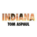 Indiana (Single) Lyrics Tom Aspaul
