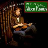 I've Got That Old Feeling Lyrics Alison Krauss