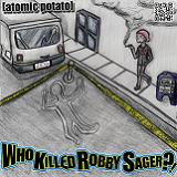 Who Killed Robby Sager???! Lyrics Atomic Potato