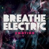 Emotion Lyrics Breathe Electric