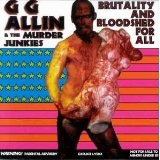 Brutality And Bloodshed For All Lyrics G.g. Allin