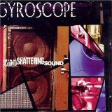Sound Shattering Sound Lyrics Gyroscope
